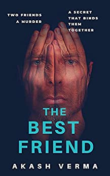 The Best Friend: Two friends. A murder. A secret that binds them together. by [Akash Verma]