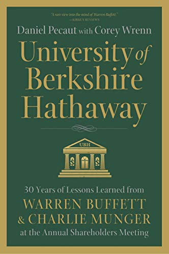 University of Berkshire Hathaway: 30 Years of Lessons Learned from Warren Buffett & Charlie Munger at the Annual Shareholders Meeting by [Daniel Pecaut, Corey Wrenn]
