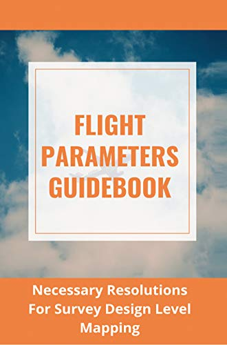 Flight Parameters Guidebook: Necessary Resolutions For Survey Design Level Mapping: Spreadsheet Tutorial (English Edition)