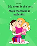 English Slovak: My mom is the best: Children's Picture Book English-Slovak (Bilingual Edition), Slovak children book, Childrens book in Slovak (Slovak ... Slovak picture books for children) (Volume 5)