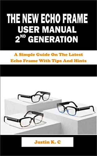 THE NEW ECHO FRAME USER MANUAL 2ND GENERATION: A Simple Guide On The Latest Echo Frame With Tips And Hints (English Edition)