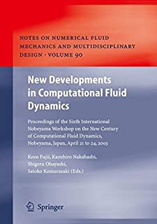 New Developments in Computational Fluid Dynamics: Proceedings of the Sixth International Nobeyama Workshop on the New Century of Computational Fluid Dynamics, ... and Multidisciplinary Design Book 90)