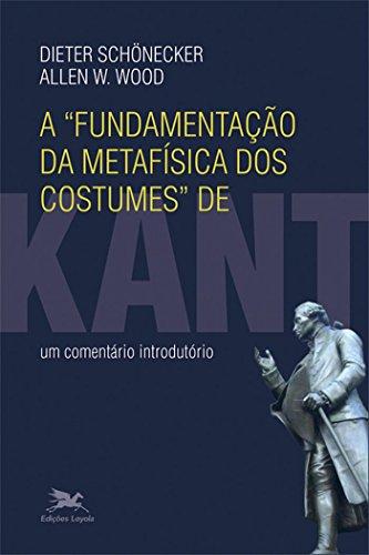 A fundamentação da metafísica dos costumes de Kant: Um comentário introdutório