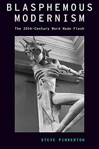 Compare Textbook Prices for Blasphemous Modernism: The 20th-Century Word Made Flesh MODERNIST LITERATURE AND CULTURE SERIES 1 Edition ISBN 9780197523254 by Pinkerton, Steve
