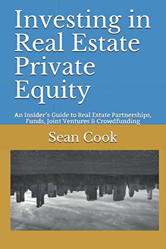 Real Estate Investing Books! - Investing in Real Estate Private Equity: An Insider's Guide to Real Estate Partnerships, Funds, Joint Ventures & Crowdfunding