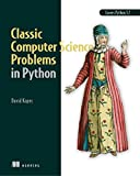 Classic Computer Science Problems in Python: Easy to advanced programming challenges to sharpen your coding skills and improve your algorithmic thinking - David Kopec