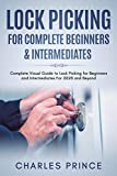 Lock Picking for Complete Beginners & Intermediates: Complete Visual Guide to Lock Picking for Beginners and Intermediates For 2020 and Beyond