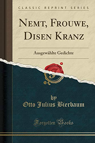 Nemt, Frouwe, Disen Kranz: Ausgewählte Gedichte (Classic Reprint)