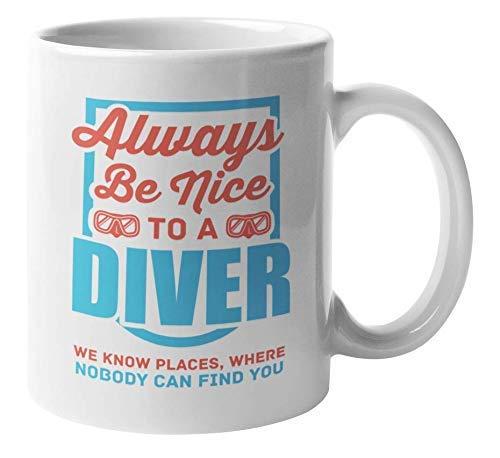 Always Be Nice to A Diver Divertida taza de regalo de café y té de buceo para instructor de buceo, entusiasta, buceador maestro, buceador libre, buceadores de aguas profundas, marinero, navegante, bió
