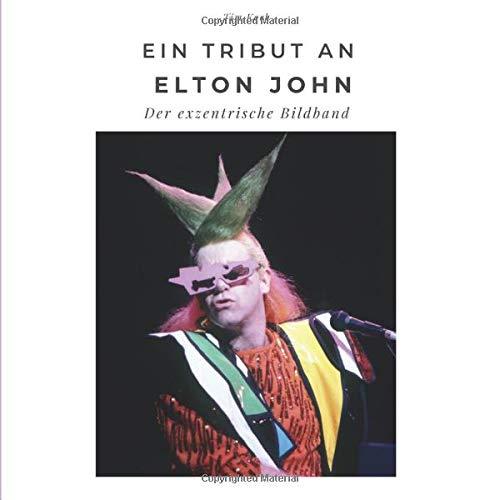 Ein Tribut an Elton John: Der exzentrische Bildband: Der exzentrische Bildband. Sonderausgabe, verfügbar nur bei Amazon