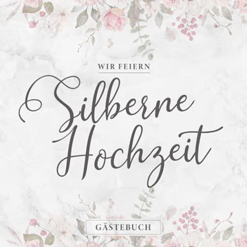 Wir Feiern Silberne Hochzeit Gästebuch: Nettes Silberhochzeit Geschenk ★ Zum 25. Hochzeitstag ★...