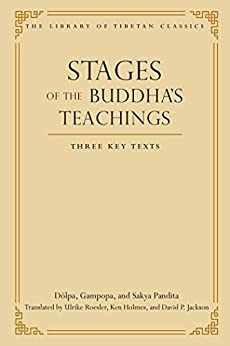 Stages of the Buddha's Teachings: Three Key Texts (Library of Tibetan Classics Book 10) by [Dolpa, Gampopa, Sakya Pandita, David P. Jackson, Ulrike Roesler, Ken Holmes]