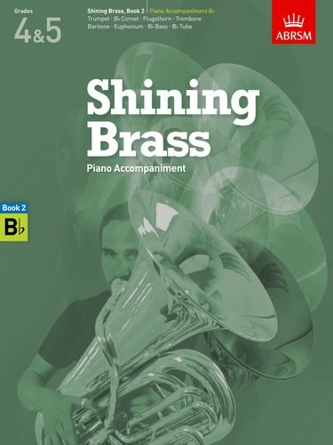 Shining Brass, Book 2, Piano Accompaniment B flat: 18 Pieces for Brass, Grades 4 & 5 (Shining Brass (ABRSM))