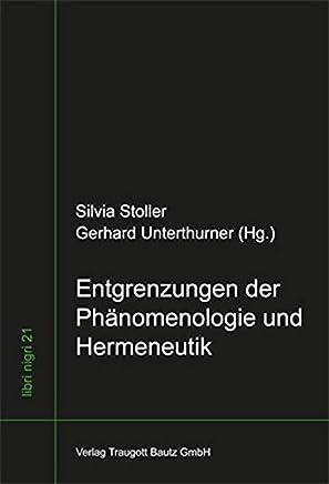 Entgrenzungen der Phänomenologie und Hermeneutik: Festschrift für Helmuth Vetter zum 70. Geburtstag