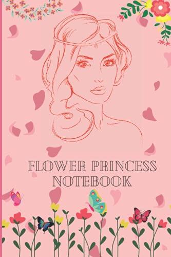 Flower princess notebook: Beautiful flower notebook for girls and women