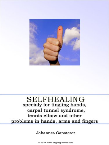 Selfhealing specialy for tingling hands, carpaltunelsyndrome and tennis elbow (English Edition)