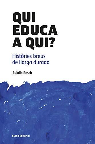 Qui educa a qui?: Històries breus de llarga durada (Did. Eixos) (Catalan Edition)