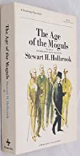 The Age of the Moguls: The Story of the Robber Barons & the Great Tycoons