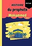 Histoire du prophète Mohammed: Livre qui retrace les grands évènements du prophète de l'islam avec illustrations couleurs (pour 6 ans et plus)