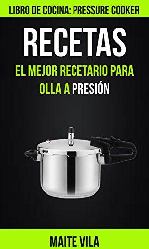 Recetas: El mejor recetario para olla a presión (Libro de