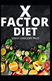 X FACTOR DIET: THE COMPREHENSIVE GUIDE ON WEIGHT LOSS AND HOW TO PREPARE THE RIGHT RECIPES