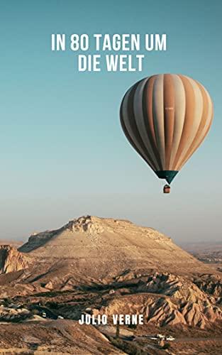 In 80 Tagen um die Welt: Ein klassischer Roman der universellen Literatur nach dem Vorbild von Jules Verne (German Edition)