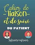 Carnet de liaison et de suivi du patient - infirmière/infirmier: carnet à remplir par l'infirmière ou infirmier libéral pendant la tournée à domicile... Pour un an -53 semaines- une semaine par page