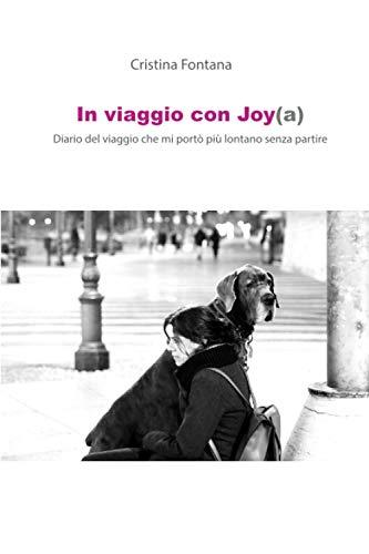 In viaggio con Joy(a): Diario del viaggio che mi portò più lontano senza partire
