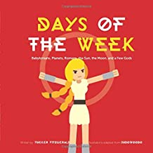 Days of the Week: Babylonians, Planets, Romans, the Sun, the Moon, and a Few Gods