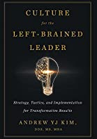 Culture for the Left-Brained Leader: Strategy, Tactics, and Implementation for Transformative Results