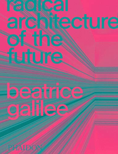 Compare Textbook Prices for Radical Architecture of the Future  ISBN 9781838661236 by Galilee, Beatrice