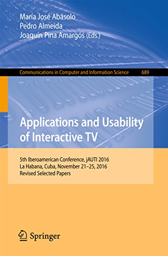 Applications and Usability of Interactive TV: 5th Iberoamerican Conference, jAUTI 2016, La Habana, Cuba, November 21-25, 2016, Revised Selected Papers ... Science Book 689) (English Edition)