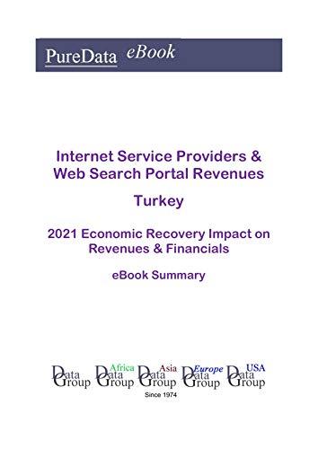 Internet Service Providers & Web Search Portal Revenues Turkey Summary: 2021 Economic Recovery Impact on Revenues & Financials (English Edition)
