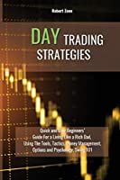 Day Trading Strategies: Quick and Easy Beginners' Guide For a Living Like a Rich Dad, Using The Tools, Tactics, Money Management, Options and Psychology Swing 101