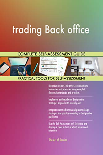 trading Back office All-Inclusive Self-Assessment - More than 700 Success Criteria, Instant Visual Insights, Comprehensive Spreadsheet Dashboard, Auto-Prioritized for Quick Results
