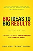 BIG Ideas to BIG Results: Leading Corporate Transformation in a Disruptive World