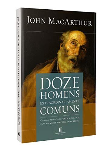 Doze homens extraordinariamente comuns - Repack: Como os apóstolos foram moldados para alcançar o sucesso em sua missão