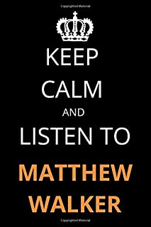 Keep Calm and Listen To Matthew Walker: Notebook/Journal/Diary For Matthew Walker Fans 6x9 Inches A5 100 Lined Pages High ...