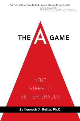 The A Game: Nine Steps to Better Grades (English Edition)