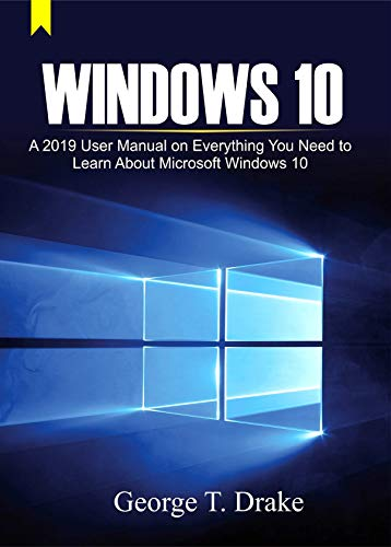 Windows 10: A 2019 User Manual on Everything You Need to Learn About Microsoft Windows 10 (English Edition)