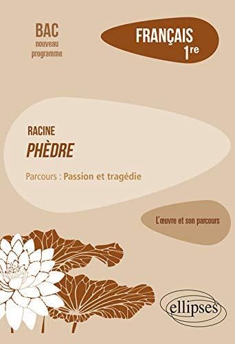 """Français, Première. L'oeuvre et son parcours : Racine, Phèdre, parcours """"Passion et tragédie"""""""