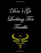 Don t Go Looking For Trouble.: New Year's Day netbook This is a 8,5X11 120 Pages: Blank Lined Journal / Notebook - Funny, Sarcastic Yet