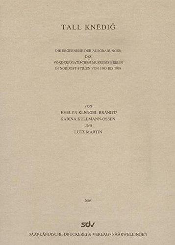 Tall Knedig: Ergebnisse der Ausgrabungen des Vorderasiatischen Museums Berlin in Nordost-Syrien von 1993 bis 1998 (Wissenschaftliche Veröffentlichungen der Deutschen Orient-Gesellschaft, Band 113)