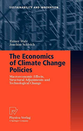 Compare Textbook Prices for The Economics of Climate Change Policies: Macroeconomic Effects, Structural Adjustments and Technological Change Sustainability and Innovation 2009 Edition ISBN 9783790820775 by Walz, Rainer,Schleich, Joachim
