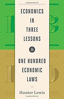 Economics in Three Lessons and One Hundred Economics Laws: Two Works in One Volume