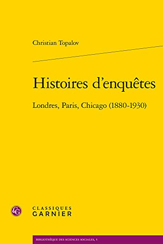 FRE-HISTOIRES DENQUETES: Londres, Paris, Chicago (1880-1930) (Bibliotheque Des Sciences Sociales, Band 5)