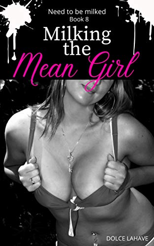 Milking the Mean Girl: Need to be milked Book 8 (English Edition)