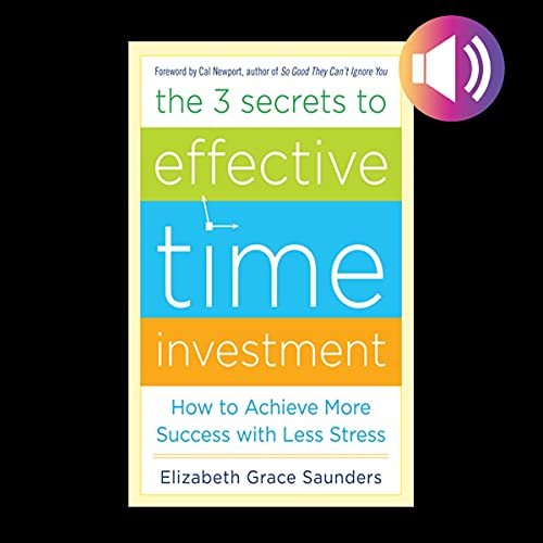 The Three Secrets to Effective Time Investment cover art