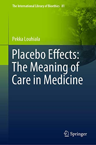 Placebo Effects: The Meaning of Care in Medicine (The International Library of Bioethics)