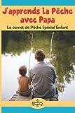 J'apprends la Pêche avec Papa: Le carnet de Pêche Spécial Enfant